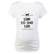 Talk to the tail T-shirts Shirt