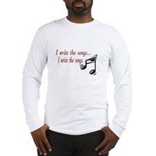 I write the songs Long Sleeve T-Shirt