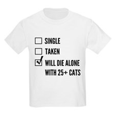 Single, taken, will die alone with 25 cats T-Shirt