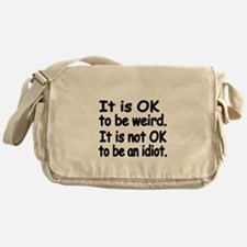 It is OK to be weird. It is not OK to be an idiot.