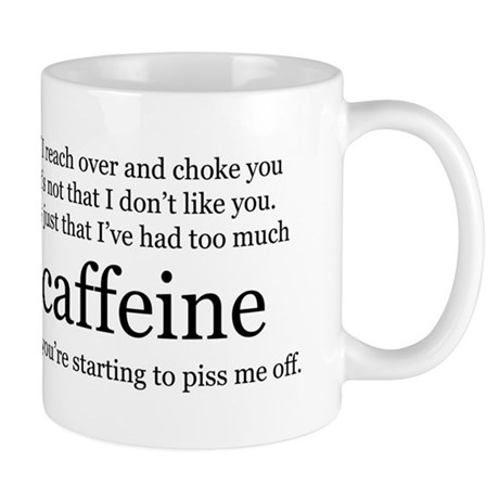 Too Much Caffeine Coffee Mug