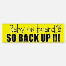 Baby On Board, So Back Up Bumper Bumper Bumper Sticker