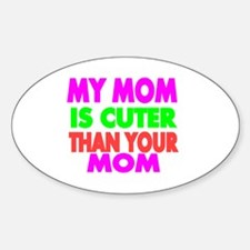 My Mom is Cuter Than Your Mom Sticker (Oval)