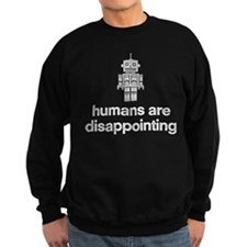 Humans Are Disappointing Sweatshirt