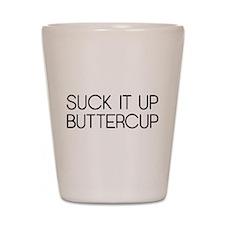 Suck It Up Buttercup Shot Glass