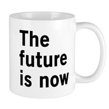 The Future Is Now Mugs