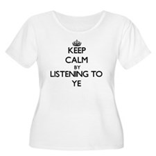 Keep calm by listening to YE Plus Size T-Shirt