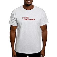 Live Free Dine Hard T-Shirt