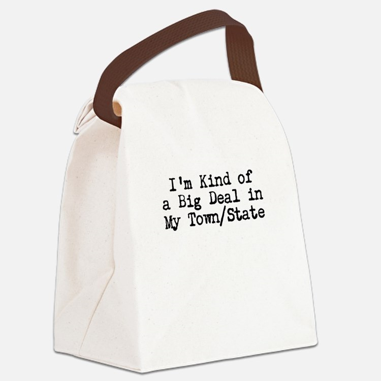 Im Kind of a Big Deal Custom Canvas Lunch Bag