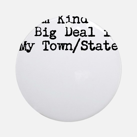Im Kind of a Big Deal Custom Ornament (Round)
