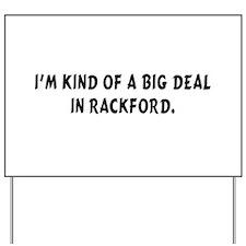 Im Kind of a Big Deal Rackford.png Yard Sign