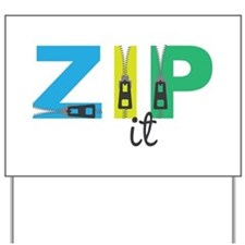 Zip It Yard Sign