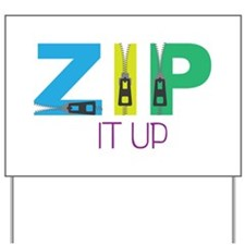 Zip It Up Yard Sign