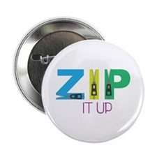 "Zip It Up 2.25"" Button"