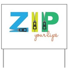 Zip Your Lips Yard Sign