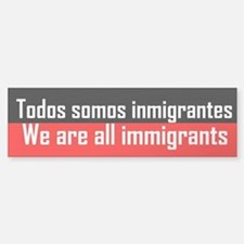 We are all immigrants Bumper Bumper Bumper Sticker