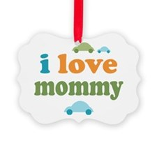 I Love Mommy Ornament