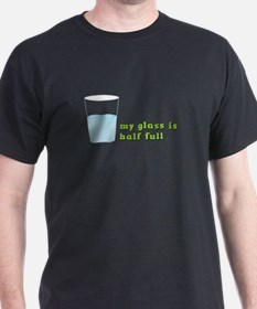 My Glass Is Half Full T-Shirt