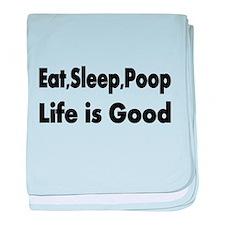 Eat,Sleep,Poop Life is Good baby blanket