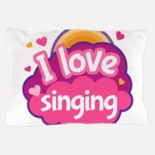 I Love Singing Pillow Case