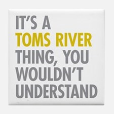 Its A Toms River Thing Tile Coaster