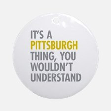 Its A Pittsburgh Thing Ornament (Round)