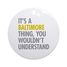Its A Baltimore Thing Ornament (Round)