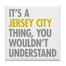 Its A Jersey City Thing Tile Coaster