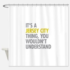 Its A Jersey City Thing Shower Curtain