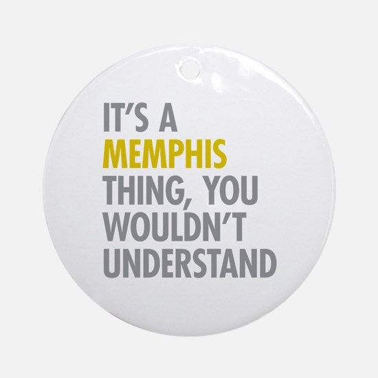 Its A Memphis Thing Ornament (Round)