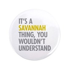 "Its A Savannah Thing 3.5"" Button"
