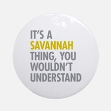 Its A Savannah Thing Ornament (Round)