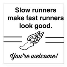 Slow runners make fast look good Square Car Magnet