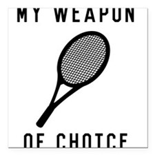 """Tennis weapon of choice Square Car Magnet 3"""" x 3"""""""
