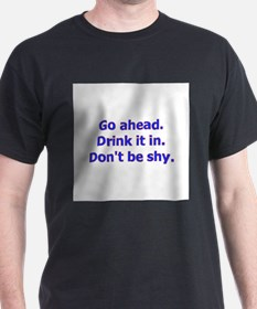 Go ahead. Drink it in. Don' T-Shirt