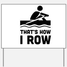 That's how I row Yard Sign