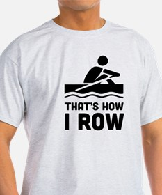That's how I row T-Shirt
