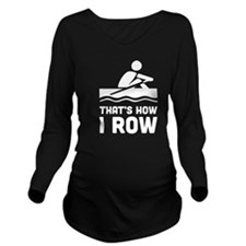 That's how I row Long Sleeve Maternity T-Shirt