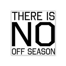 There is no off season Sticker