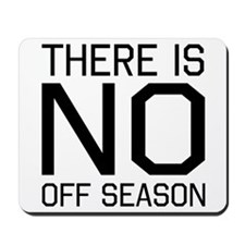 There is no off season Mousepad