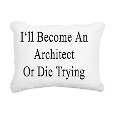 I'll Become An Architect Rectangular Canvas Pillow