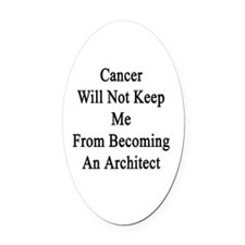 Cancer Will Not Keep Me From Becom Oval Car Magnet