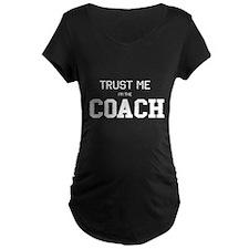 Trust me I'm the coach Maternity T-Shirt
