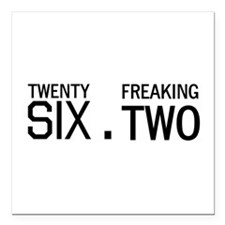 """twenty six point freaking two Square Car Magnet 3"""""""