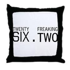 twenty six point freaking two Throw Pillow