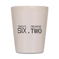 twenty six point freaking two Shot Glass