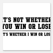 "Whether win or lose Square Car Magnet 3"" x 3"""