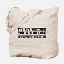 Whether win or lose Tote Bag