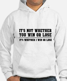 Whether win or lose Hoodie