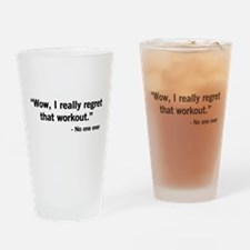 No one regrets a workout Drinking Glass